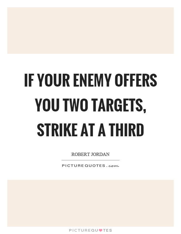 If your enemy offers you two targets, strike at a third Picture Quote #1