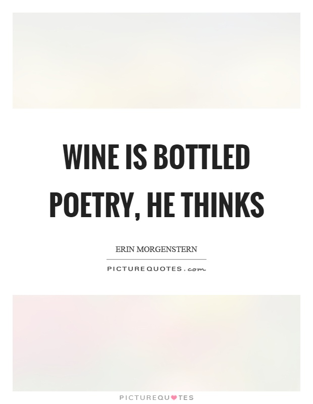 Wine is bottled poetry, he thinks Picture Quote #1