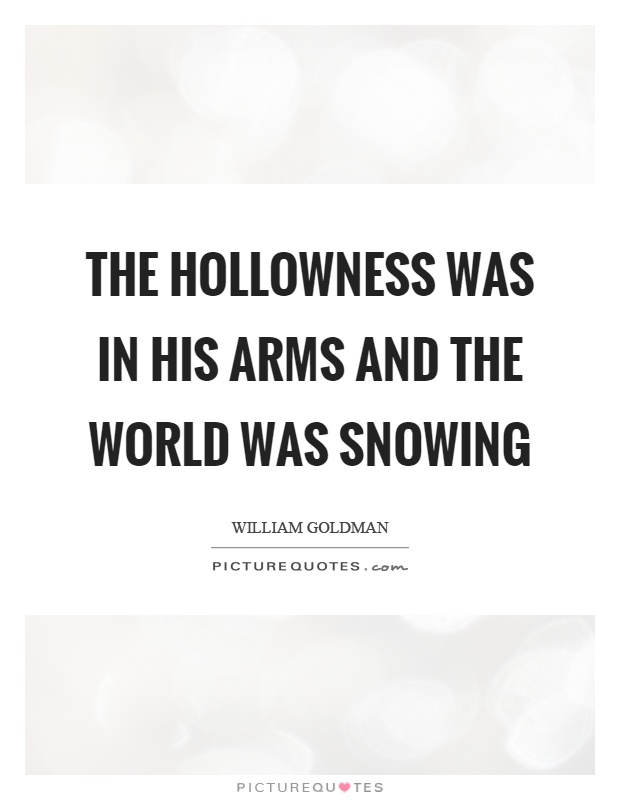 The hollowness was in his arms and the world was snowing Picture Quote #1