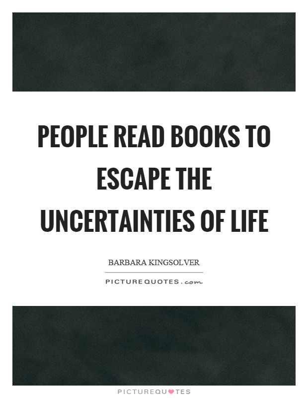 People read books to escape the uncertainties of life Picture Quote #1