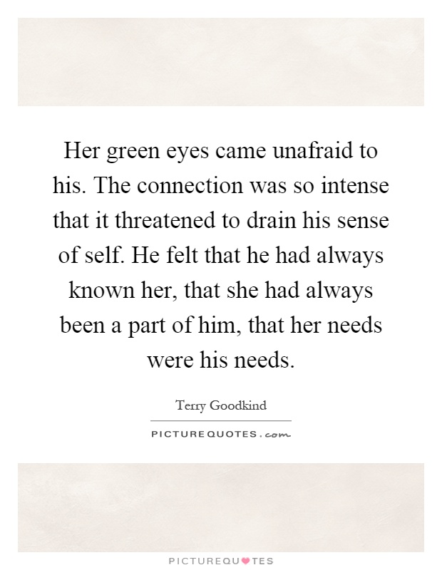 Her green eyes came unafraid to his. The connection was so ...