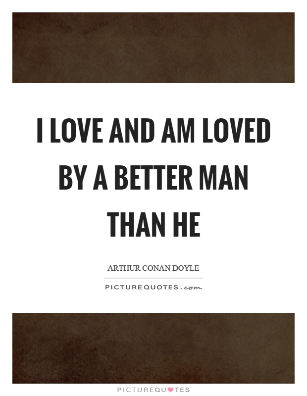I love and am loved by a better man than he Picture Quote #1