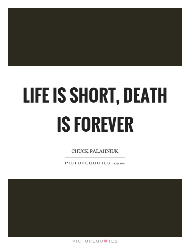 Life is short, death is forever Picture Quote #1
