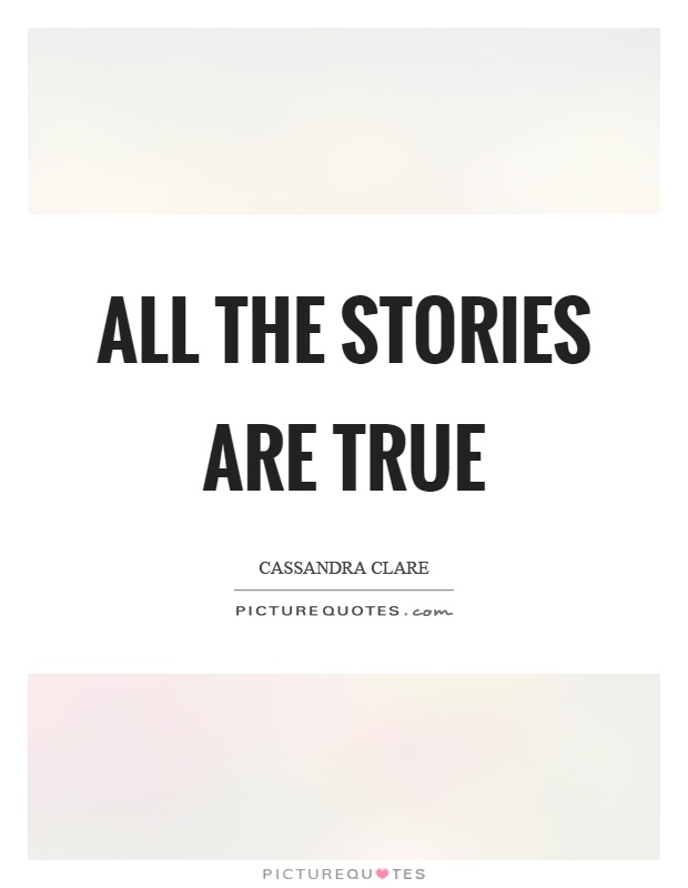 All the stories are true Picture Quote #1