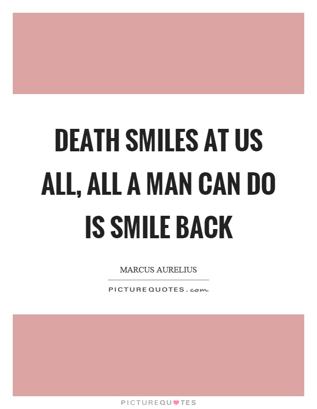 Death smiles at us all, all a man can do is smile back Picture Quote #1