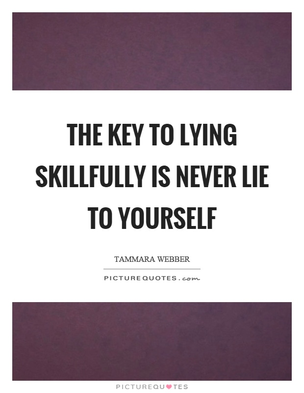 The key to lying skillfully is never lie to yourself Picture Quote #1