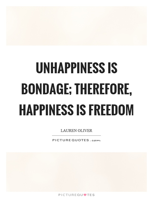 Unhappiness is bondage; therefore, happiness is freedom Picture Quote #1