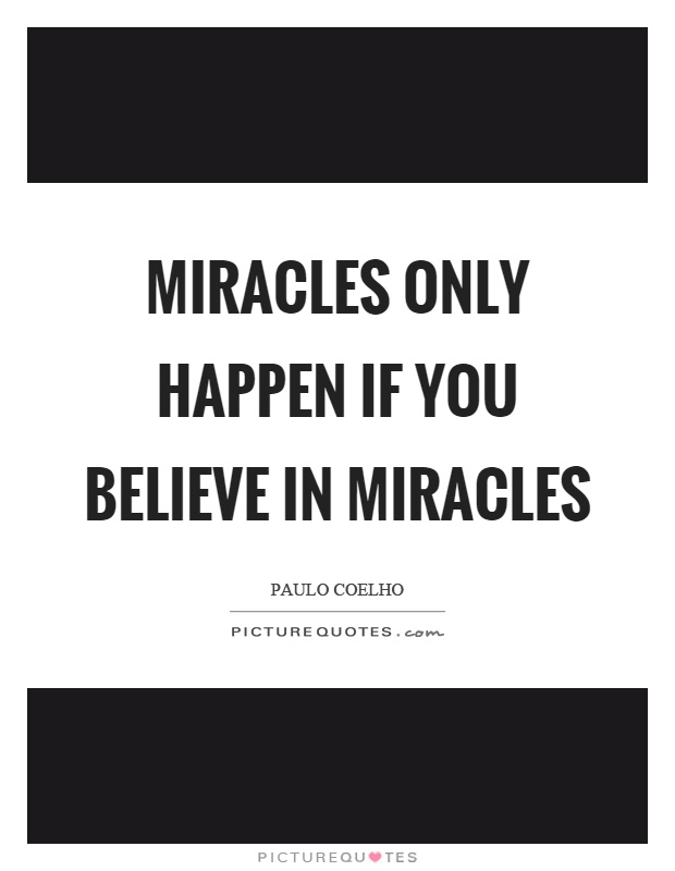 Miracles only happen if you believe in miracles Picture Quote #1