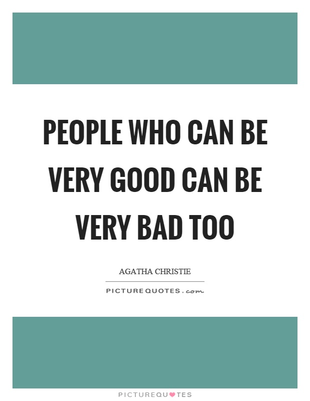 People who can be very good can be very bad too Picture Quote #1