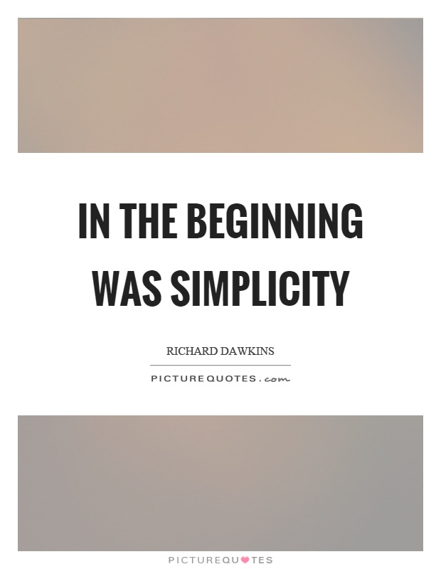 In the beginning was simplicity Picture Quote #1