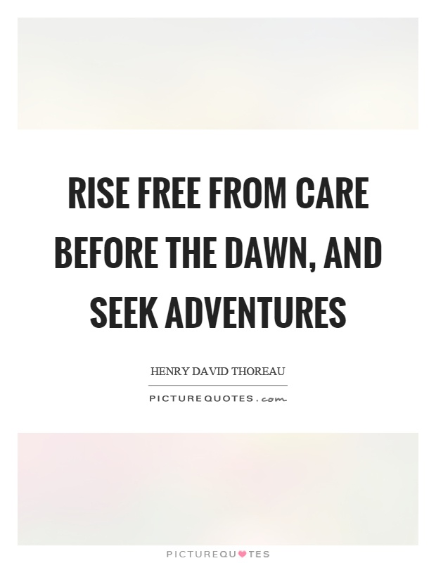 Rise free from care before the dawn, and seek adventures Picture Quote #1