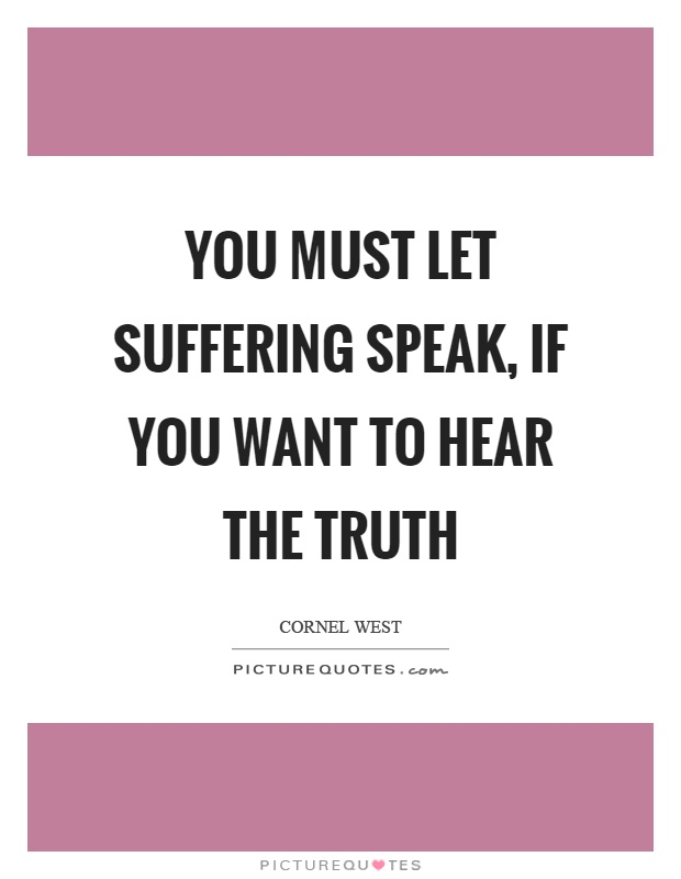 You must let suffering speak, if you want to hear the truth Picture Quote #1