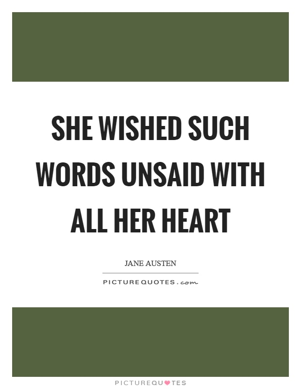 She wished such words unsaid with all her heart Picture Quote #1