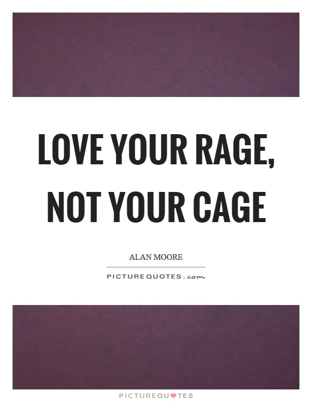 Love your rage, not your cage Picture Quote #1