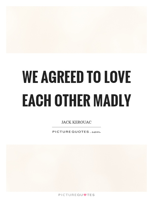 We agreed to love each other madly Picture Quote #1