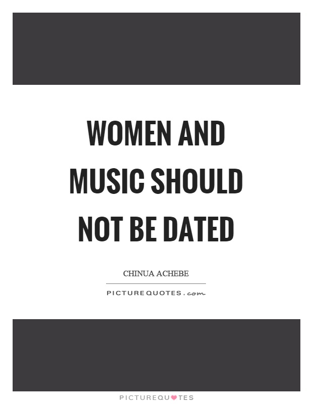 Women and music should not be dated Picture Quote #1