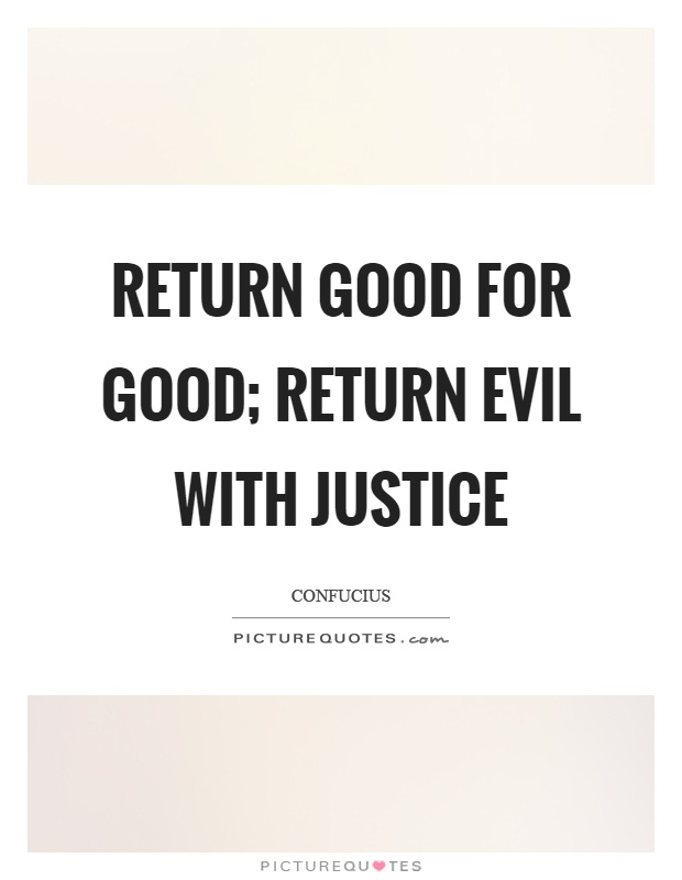 Return good for good; return evil with justice Picture Quote #1