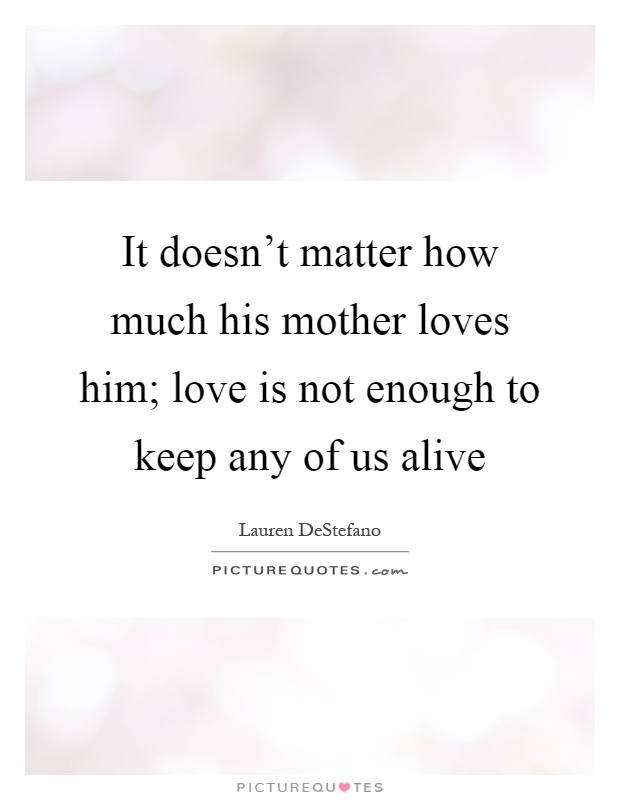 Love Quotes To Keep Him : Mother Love Quotes & Sayings Mother Love Picture Quotes