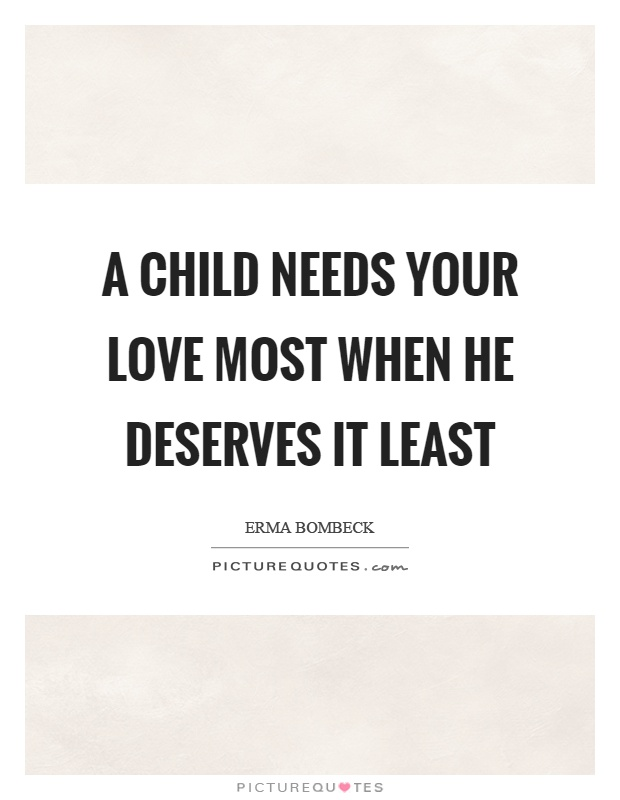 A child needs your love most when he deserves it least Picture Quote #1