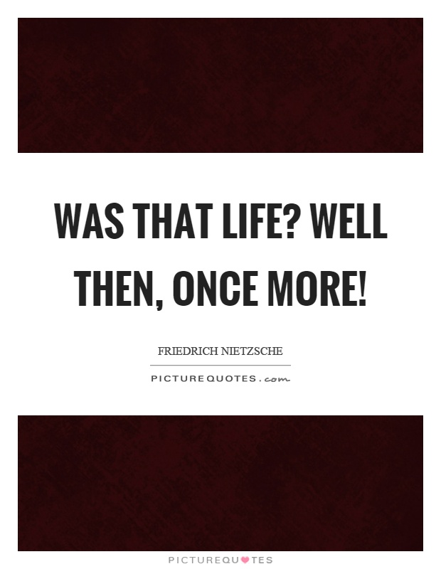 Was that life? Well then, once more! Picture Quote #1