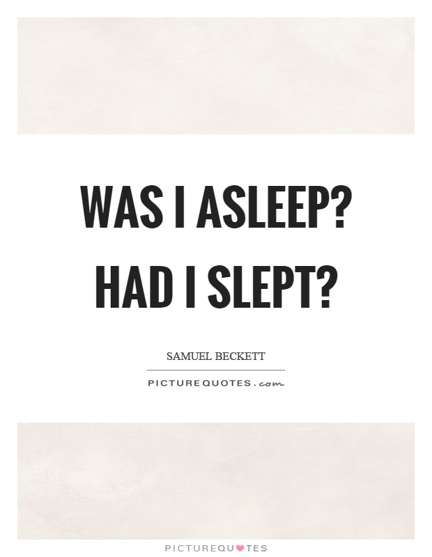 Was I asleep? Had I slept? Picture Quote #1