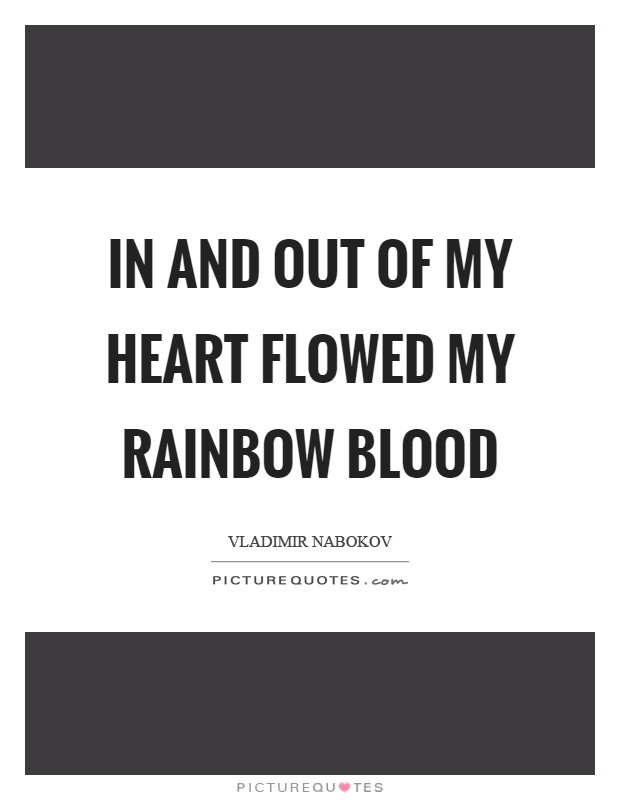 In and out of my heart flowed my rainbow blood Picture Quote #1