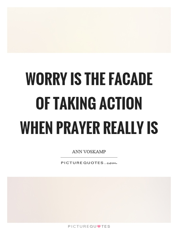 Worry is the facade of taking action when prayer really is Picture Quote #1