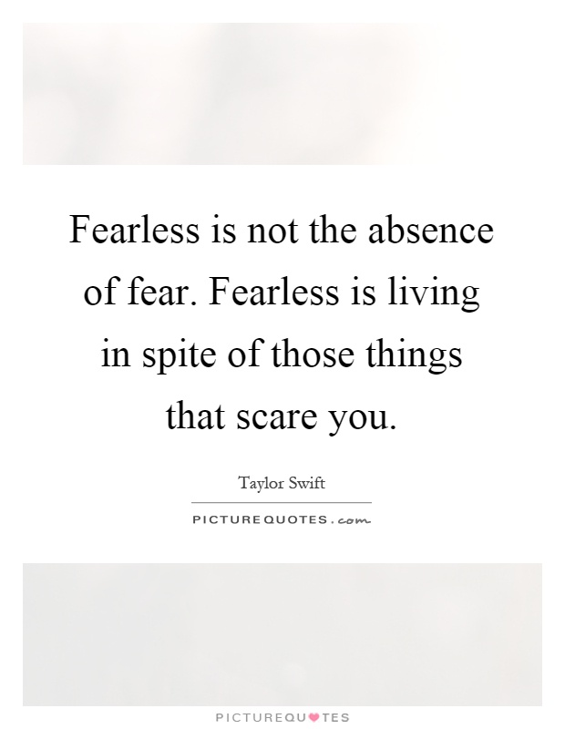 Fearless is not the absence of fear. Fearless is living in spite of those things that scare you Picture Quote #1