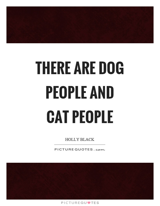 There are dog people and cat people Picture Quote #1