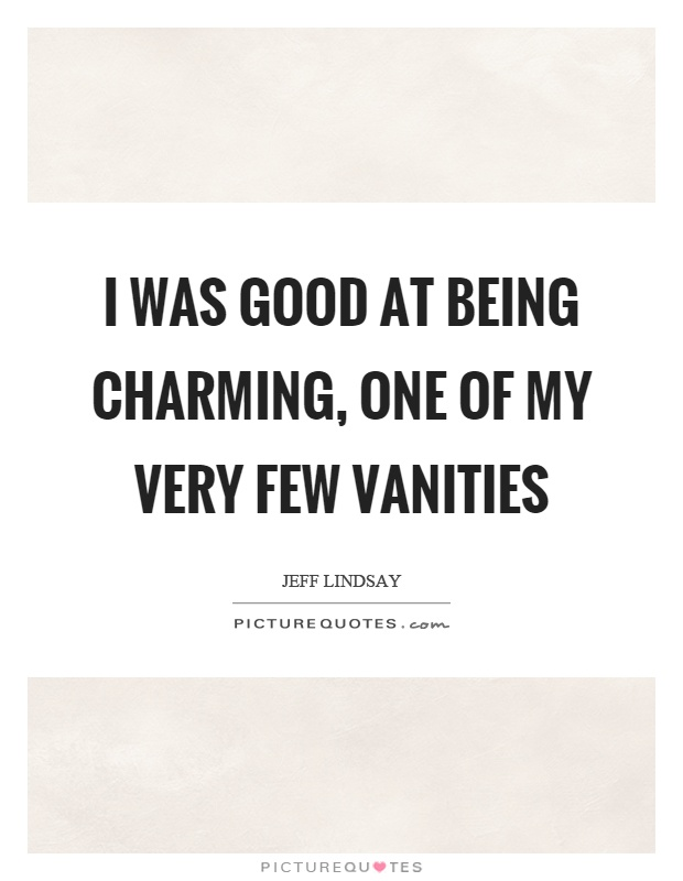 I was good at being charming, one of my very few vanities Picture Quote #1