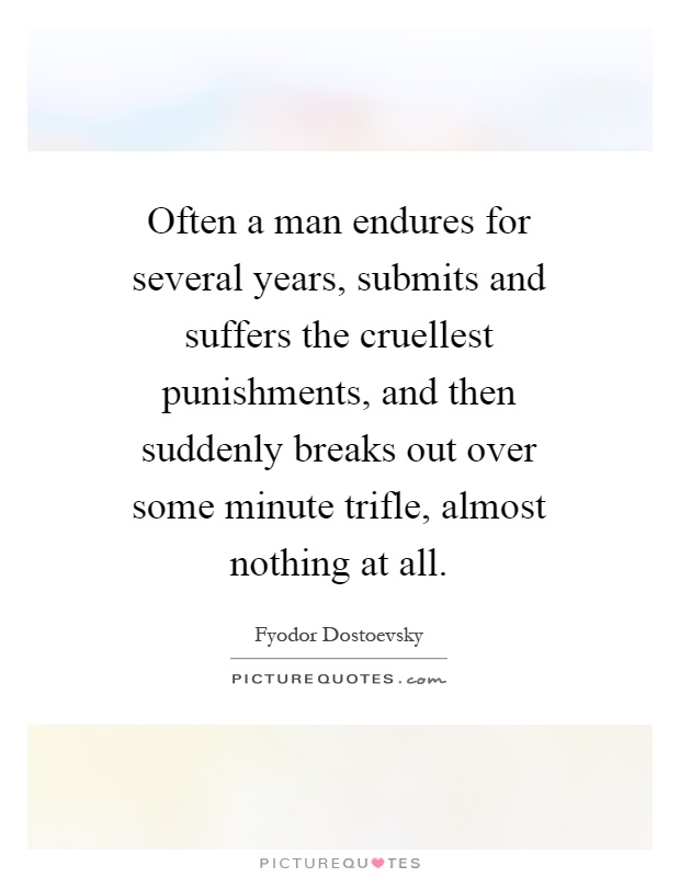 Often a man endures for several years submits and suffers the