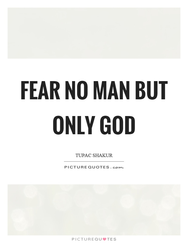Fear no man but only God Picture Quote #1