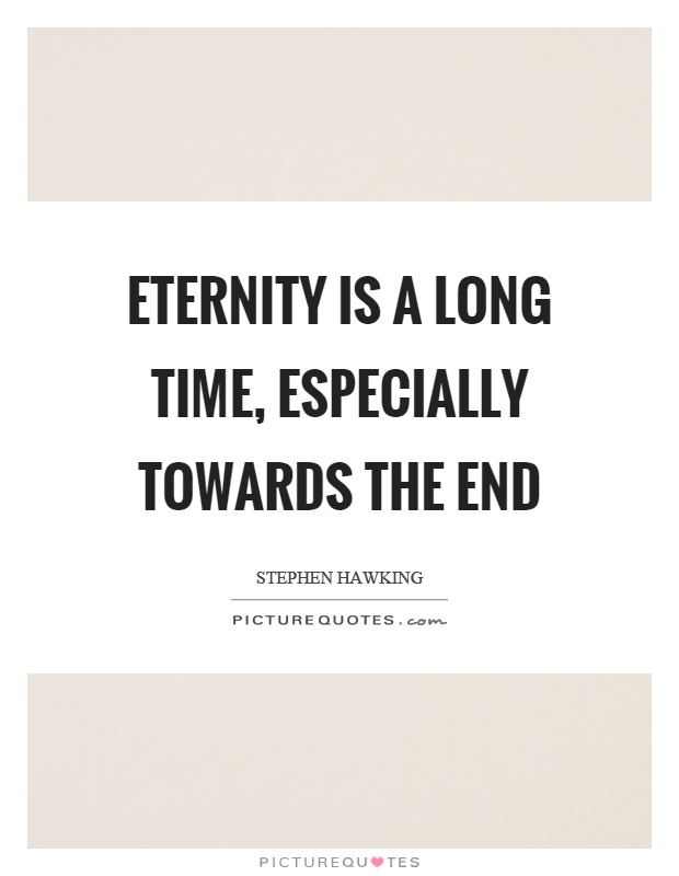 Eternity is a long time, especially towards the end Picture Quote #1