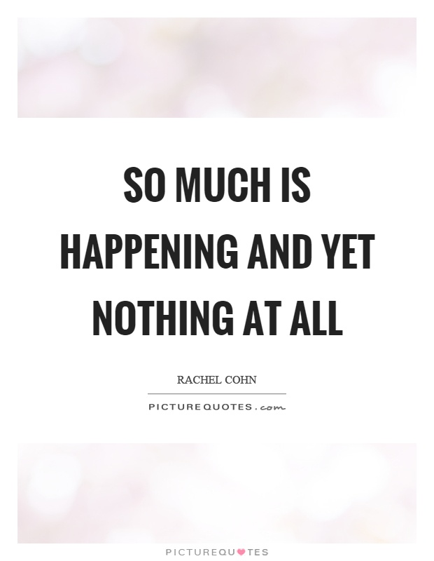 So much is happening and yet nothing at all Picture Quote #1