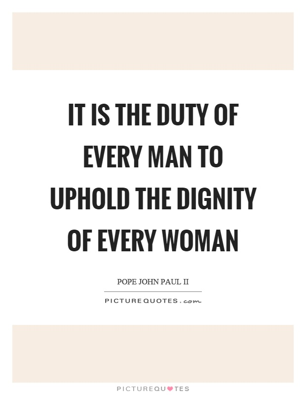 It is the duty of every man to uphold the dignity of every woman Picture Quote #1