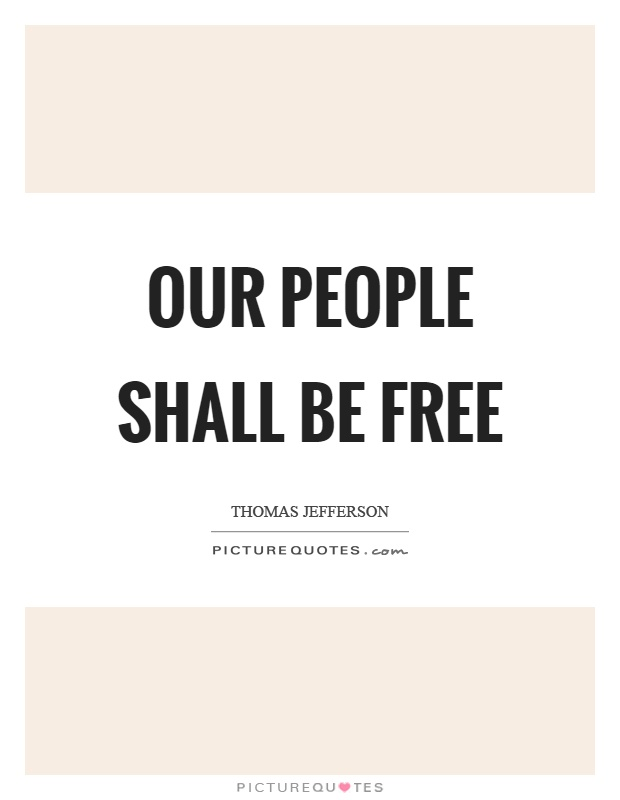 Our people shall be free Picture Quote #1