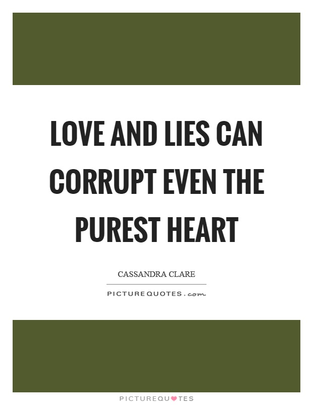 Love and lies can corrupt even the purest heart Picture Quote #1