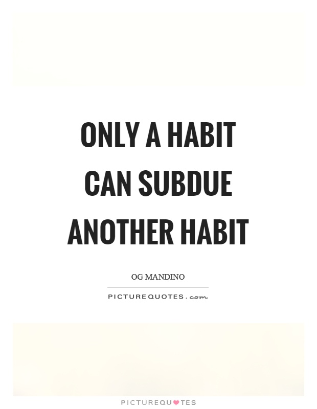 Only a habit can subdue another habit Picture Quote #1