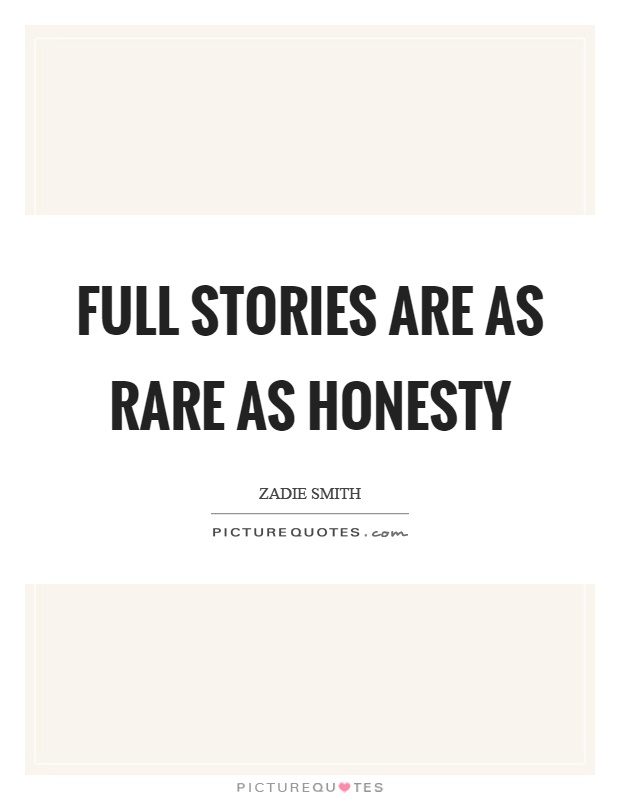 Full stories are as rare as honesty Picture Quote #1