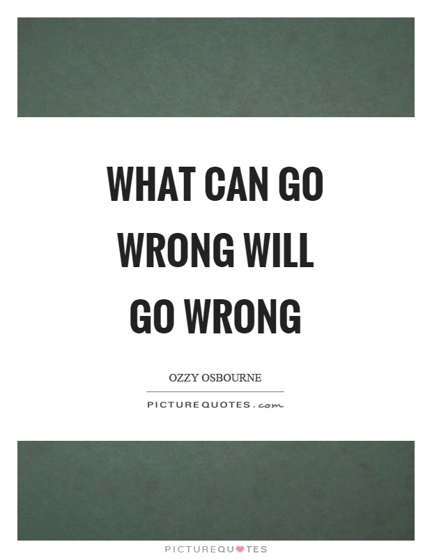 What can go wrong will go wrong Picture Quote #1