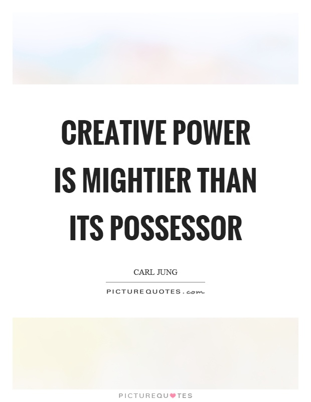 Creative power is mightier than its possessor Picture Quote #1