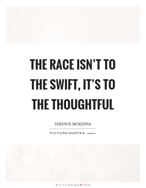 The race isn't to the swift, it's to the thoughtful Picture Quote #1