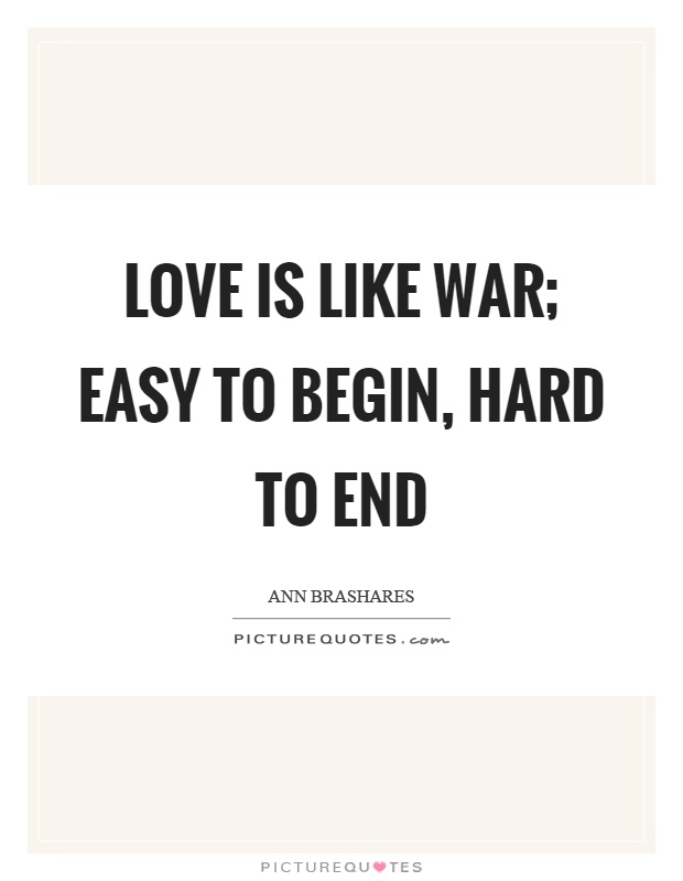 Love is like war; easy to begin, hard to end Picture Quote #1