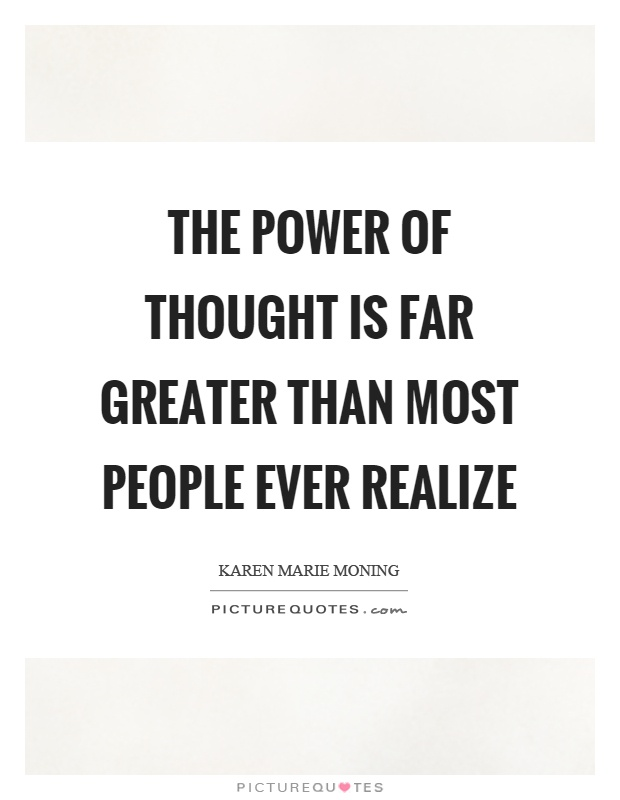 the power of thought The power of thought sometimes, quite out of the blue, we can experience thoughts of repentance, of growing spiritually, and of bettering ourselves far from random.