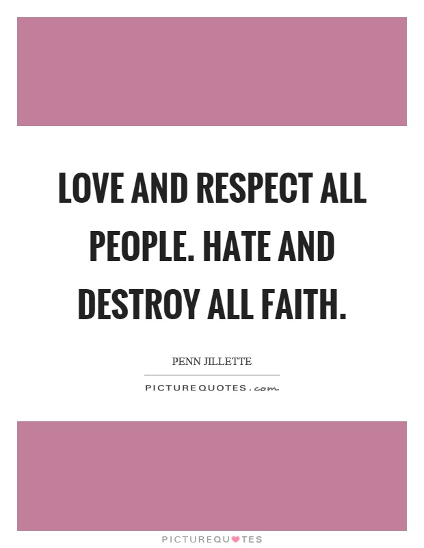 Love and respect all people. Hate and destroy all faith | Picture