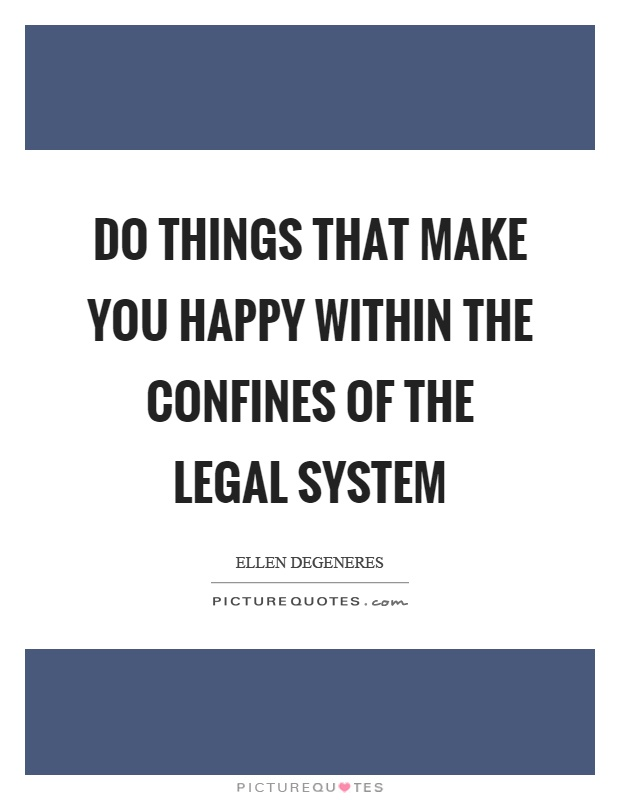 Do things that make you happy within the confines of the legal system Picture Quote #1
