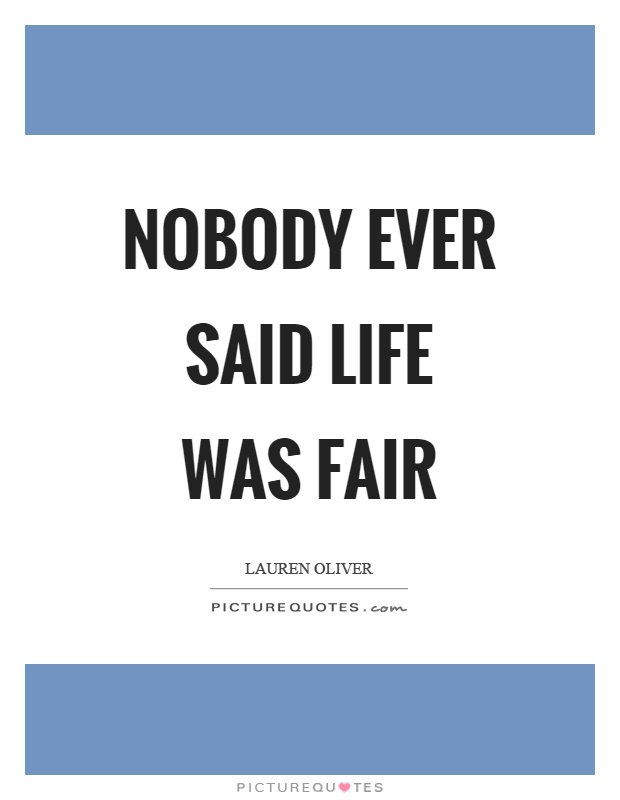 Nobody ever said life was fair Picture Quote #1