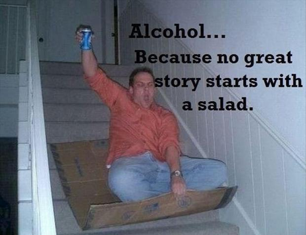 Alcohol... because no great story starts with a salad Picture Quote #1