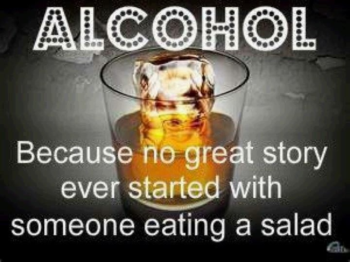 Alcohol... because no great story starts with a salad Picture Quote #2