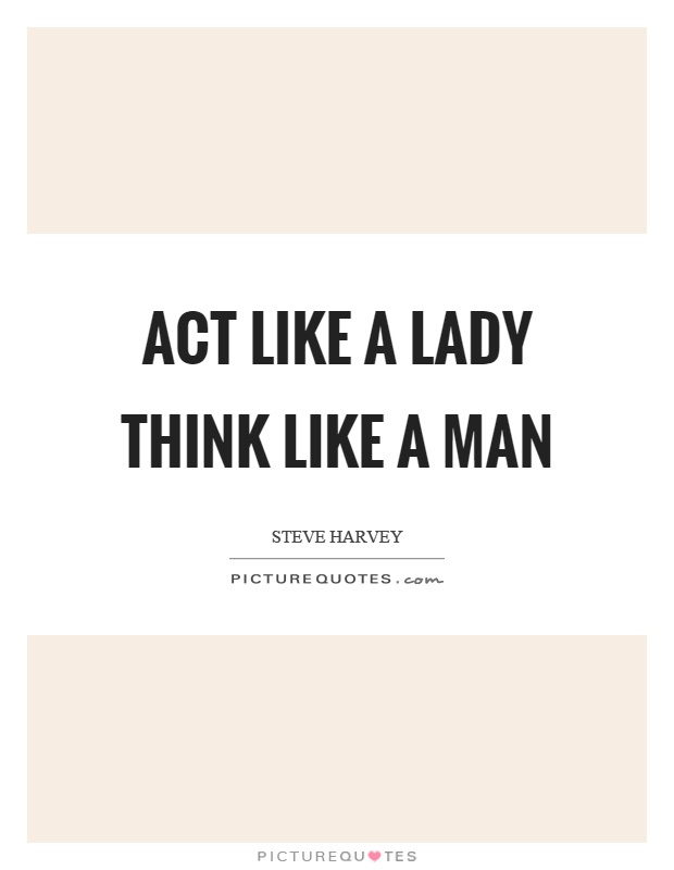 Act like a lady think like a man Picture Quote #1